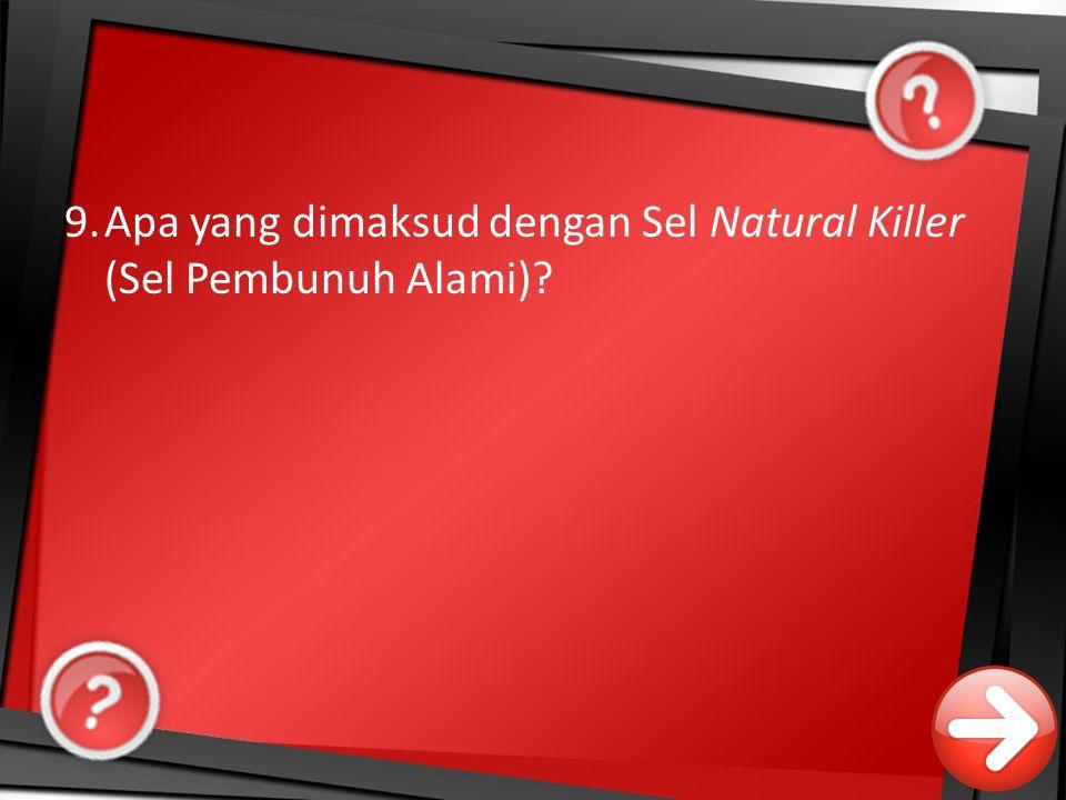 9.Apa yang dimaksud dengan Sel Natural Killer (Sel Pembunuh Alami)?