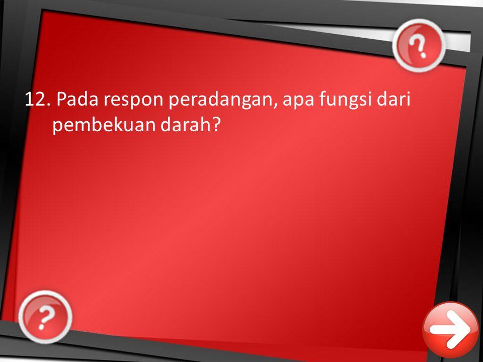 12. Pada respon peradangan, apa fungsi dari pembekuan darah?
