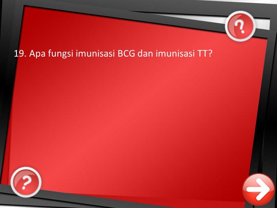 19. Apa fungsi imunisasi BCG dan imunisasi TT?