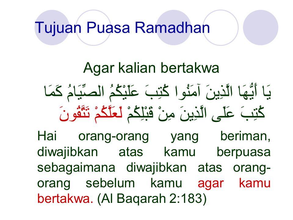 Tujuan Puasa Ramadhan Agar kalian bertakwa يَا أَيُّهَا الَّذِينَ آمَنُوا كُتِبَ عَلَيْكُمُ الصِّيَامُ كَمَا كُتِبَ عَلَى الَّذِينَ مِنْ قَبْلِكُمْ لَ
