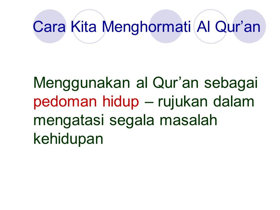 Cara Kita Menghormati Al Qur'an Menggunakan al Qur'an sebagai pedoman hidup – rujukan dalam mengatasi segala masalah kehidupan