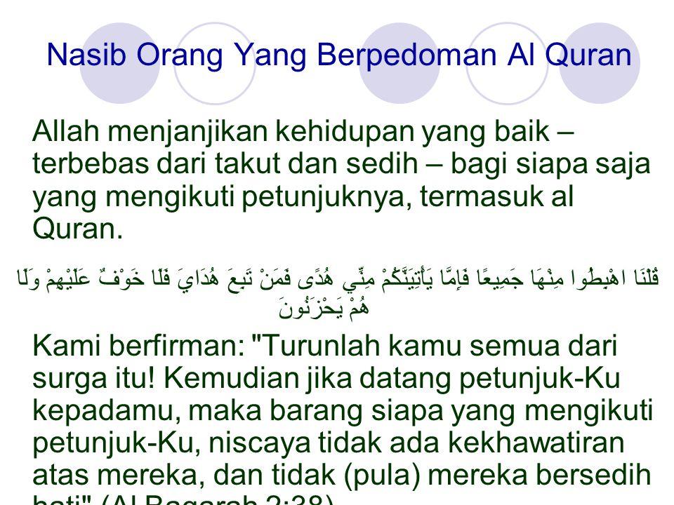 Nasib Orang Yang Berpedoman Al Quran Allah menjanjikan kehidupan yang baik – terbebas dari takut dan sedih – bagi siapa saja yang mengikuti petunjukny