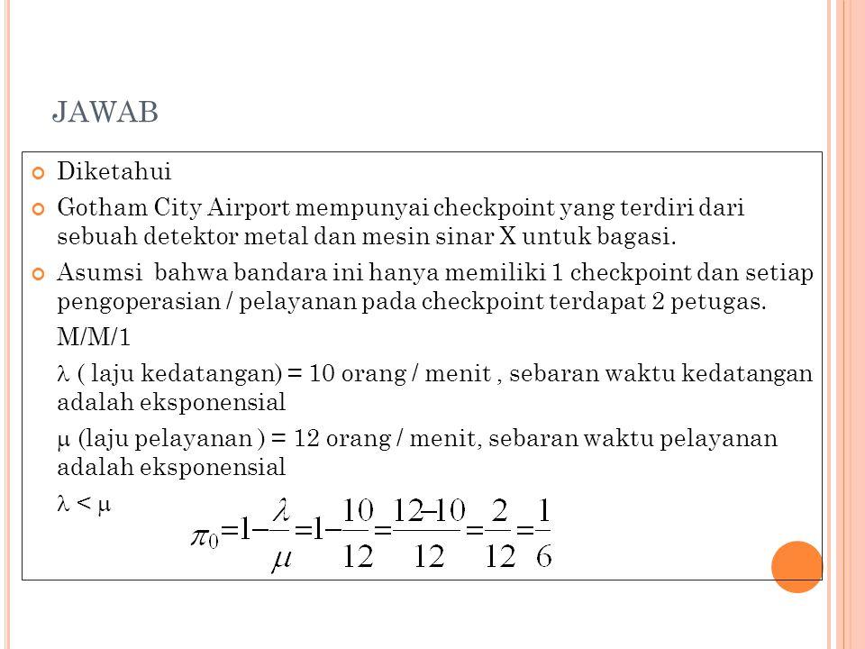 JAWAB Diketahui Gotham City Airport mempunyai checkpoint yang terdiri dari sebuah detektor metal dan mesin sinar X untuk bagasi.