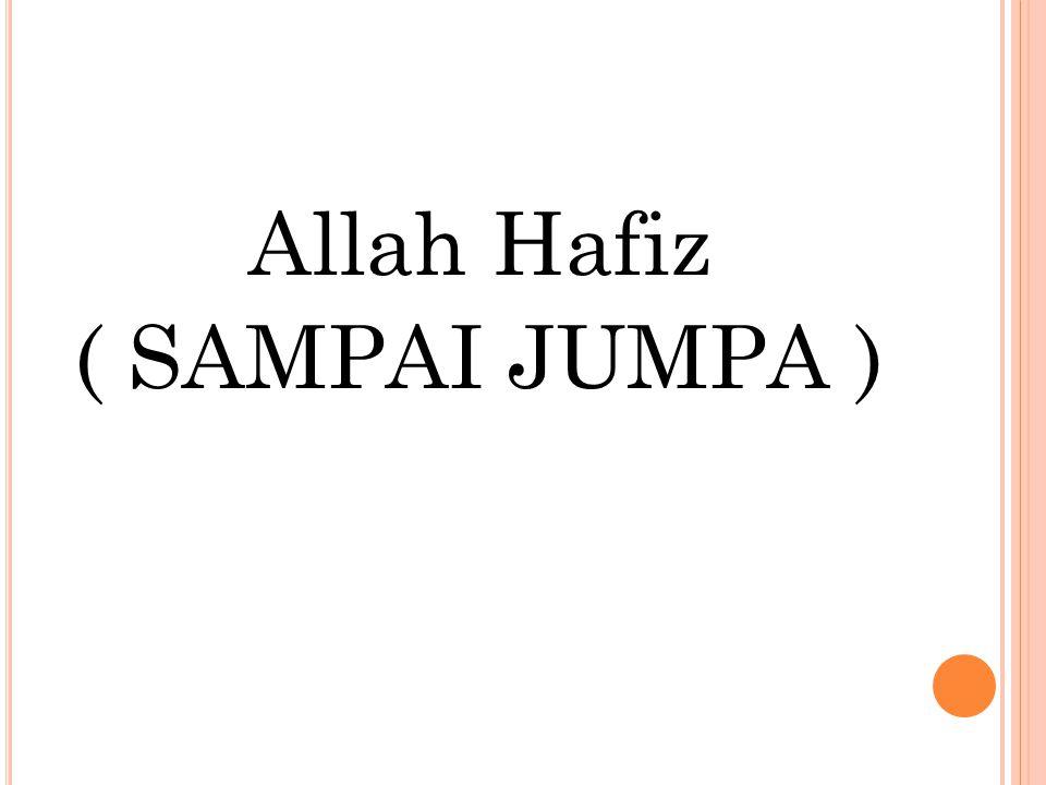 Allah Hafiz ( SAMPAI JUMPA )