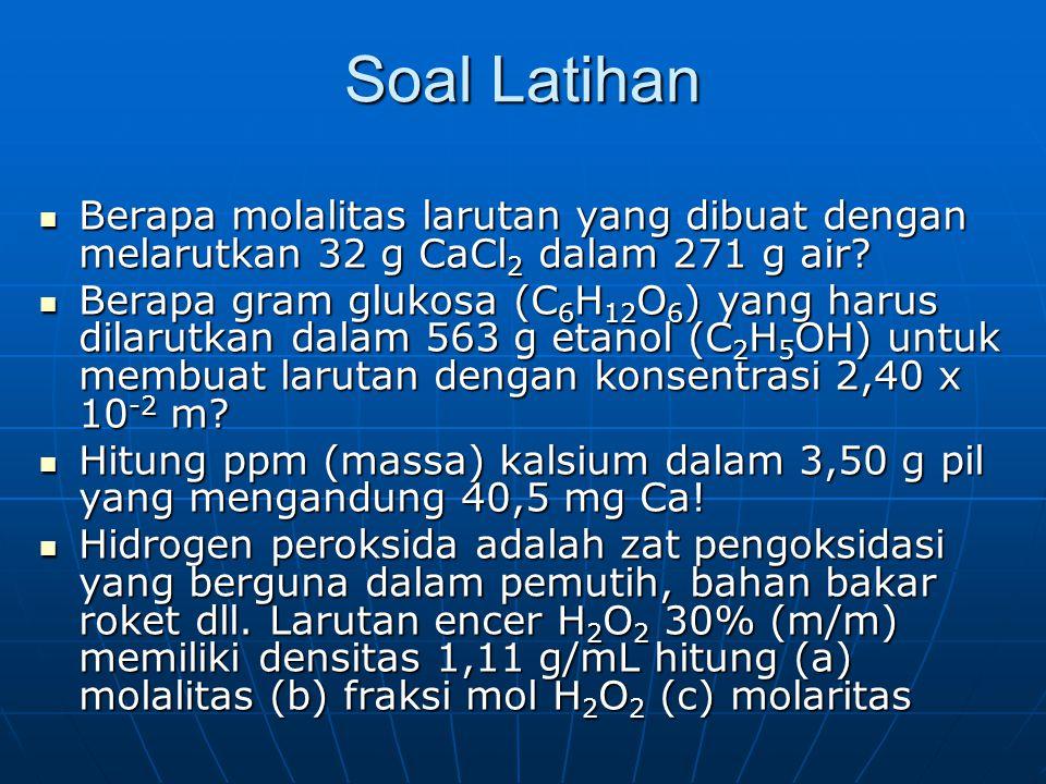 Soal Latihan Berapa molalitas larutan yang dibuat dengan melarutkan 32 g CaCl 2 dalam 271 g air? Berapa molalitas larutan yang dibuat dengan melarutka