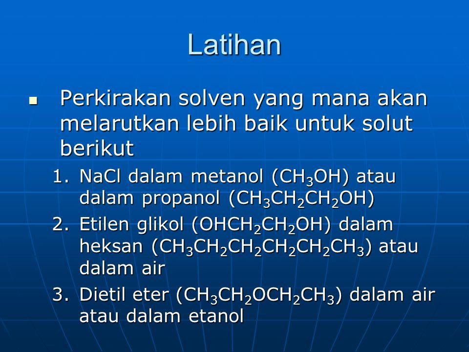 Latihan Perkirakan solven yang mana akan melarutkan lebih baik untuk solut berikut Perkirakan solven yang mana akan melarutkan lebih baik untuk solut