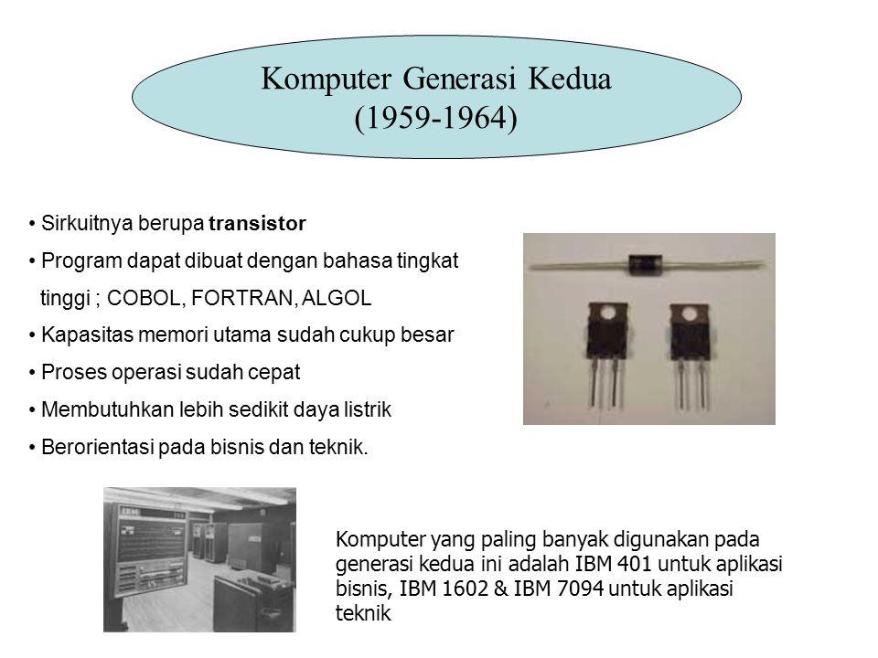 Sirkuitnya berupa transistor Program dapat dibuat dengan bahasa tingkat tinggi ; COBOL, FORTRAN, ALGOL Kapasitas memori utama sudah cukup besar Proses