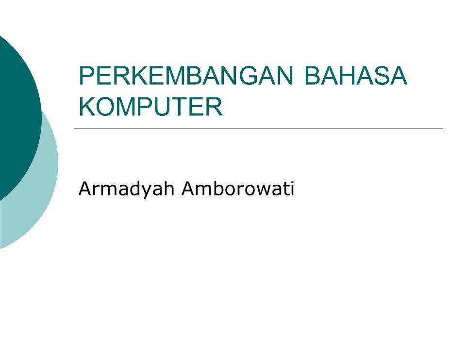 PERKEMBANGAN BAHASA KOMPUTER Armadyah Amborowati