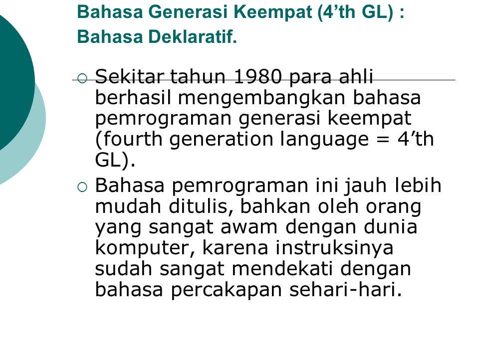 Bahasa Generasi Keempat (4'th GL) : Bahasa Deklaratif.  Sekitar tahun 1980 para ahli berhasil mengembangkan bahasa pemrograman generasi keempat (four
