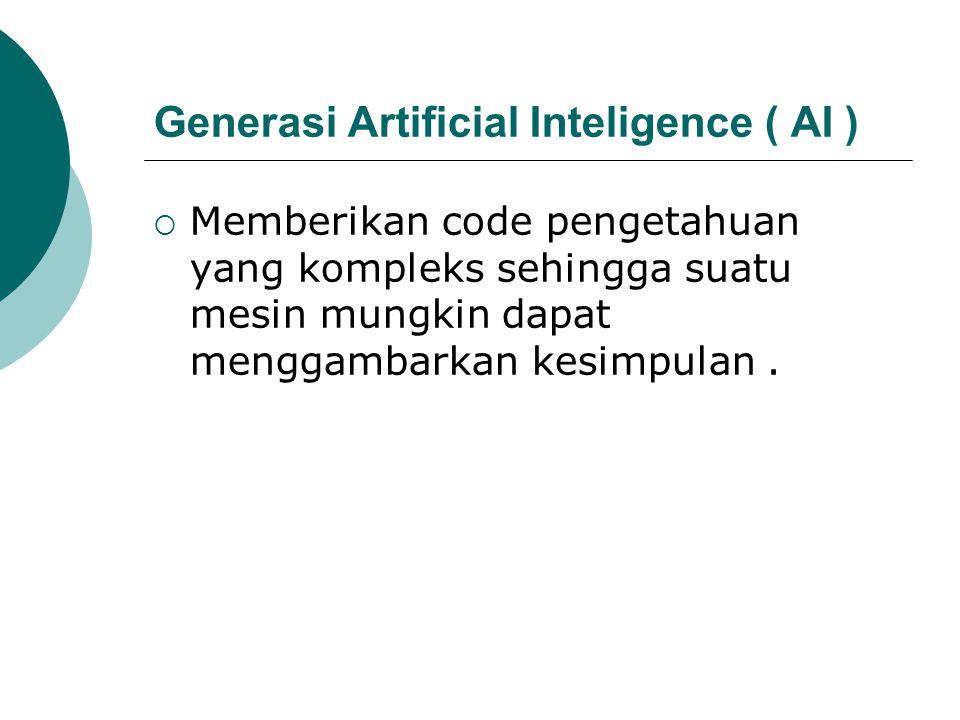 Generasi Artificial Inteligence ( AI )  Memberikan code pengetahuan yang kompleks sehingga suatu mesin mungkin dapat menggambarkan kesimpulan.