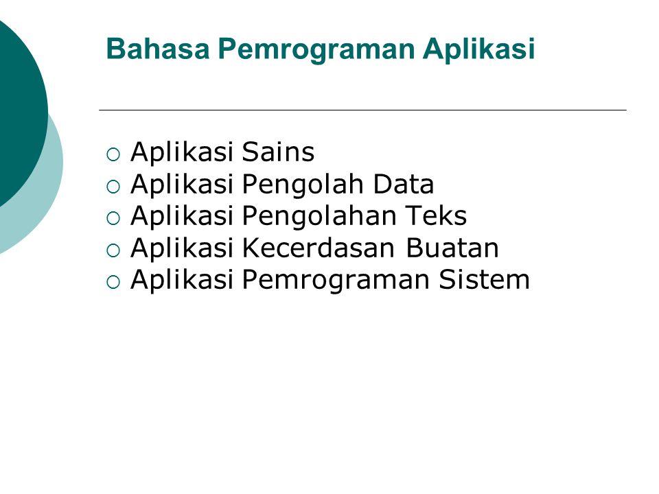Bahasa Pemrograman Aplikasi  Aplikasi Sains  Aplikasi Pengolah Data  Aplikasi Pengolahan Teks  Aplikasi Kecerdasan Buatan  Aplikasi Pemrograman S