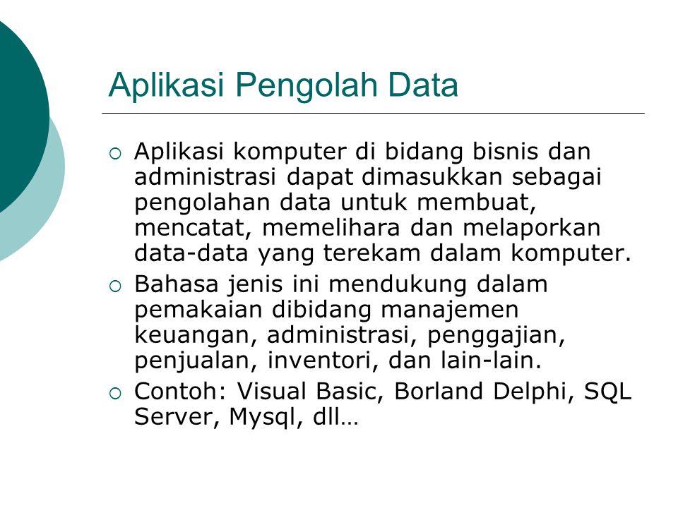 Aplikasi Pengolah Data  Aplikasi komputer di bidang bisnis dan administrasi dapat dimasukkan sebagai pengolahan data untuk membuat, mencatat, memelih