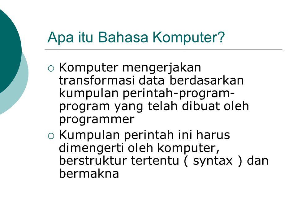 Jenis bahasa pemrograman berdasarkan bentuk (corak kode) nya : Pemrograman prosedural : Pascal, C, … Pemrograman fungsional : Lisp Pemrograman deklaratif : Prolog Pemrograman berorientasi objek : Java Pemrograman prosedural sekaligus berorientasi objek : C++