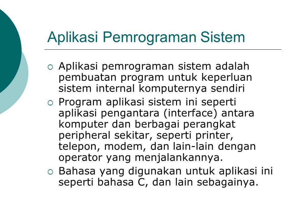Aplikasi Pemrograman Sistem  Aplikasi pemrograman sistem adalah pembuatan program untuk keperluan sistem internal komputernya sendiri  Program aplik