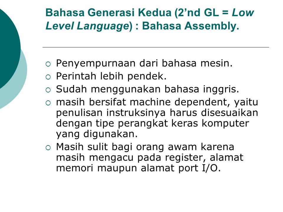 Bahasa Generasi Kedua (2'nd GL = Low Level Language) : Bahasa Assembly.  Penyempurnaan dari bahasa mesin.  Perintah lebih pendek.  Sudah menggunaka