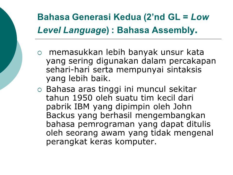 Bahasa Generasi Kedua (2'nd GL = Low Level Language) : Bahasa Assembly.  memasukkan lebih banyak unsur kata yang sering digunakan dalam percakapan se