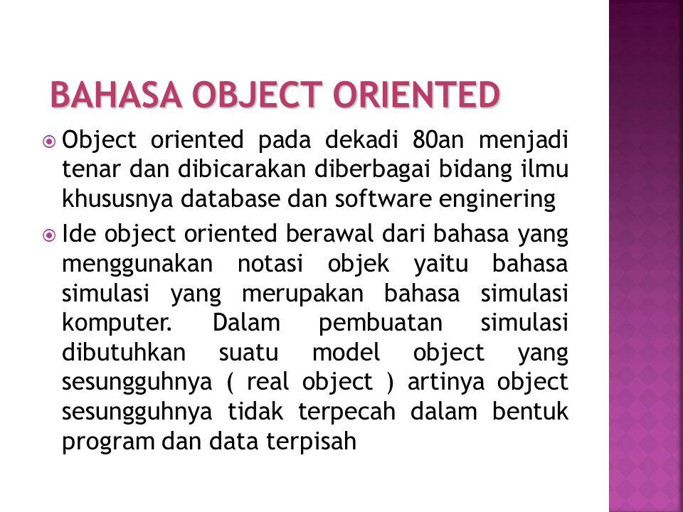  Object oriented pada dekadi 80an menjadi tenar dan dibicarakan diberbagai bidang ilmu khususnya database dan software enginering  Ide object orient