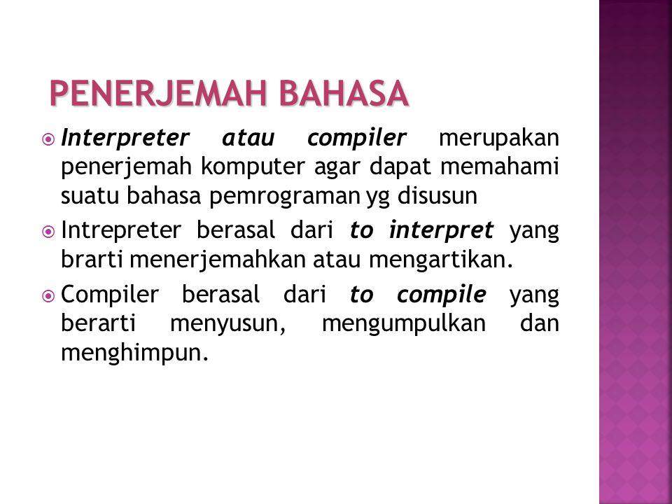  Interpreter atau compiler merupakan penerjemah komputer agar dapat memahami suatu bahasa pemrograman yg disusun  Intrepreter berasal dari to interp