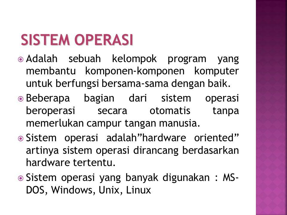  Adalah sebuah kelompok program yang membantu komponen-komponen komputer untuk berfungsi bersama-sama dengan baik.  Beberapa bagian dari sistem oper
