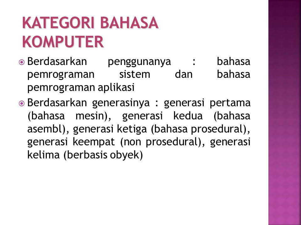  Berdasarkan penggunanya : bahasa pemrograman sistem dan bahasa pemrograman aplikasi  Berdasarkan generasinya : generasi pertama (bahasa mesin), gen
