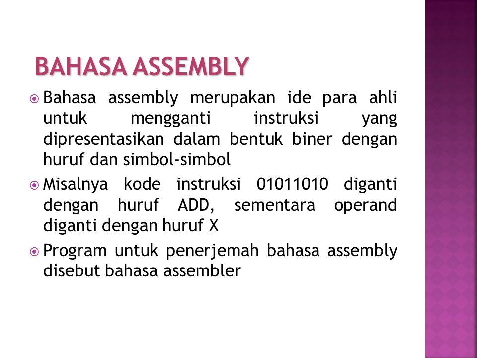  Bahasa assembly merupakan ide para ahli untuk mengganti instruksi yang dipresentasikan dalam bentuk biner dengan huruf dan simbol-simbol  Misalnya