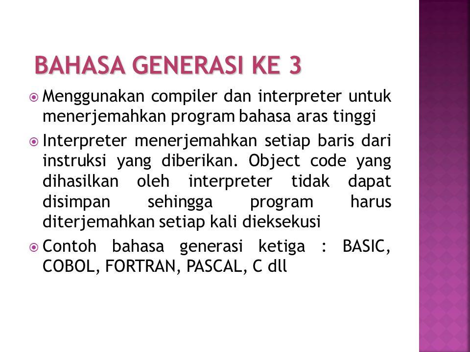  Merupakan bahasa non prosedural, tidak harus memberi prosedur dalam program tetapi merinci apa yang diinginkan  Contoh bahasa generasi keempat : 4-GL 4 – GL