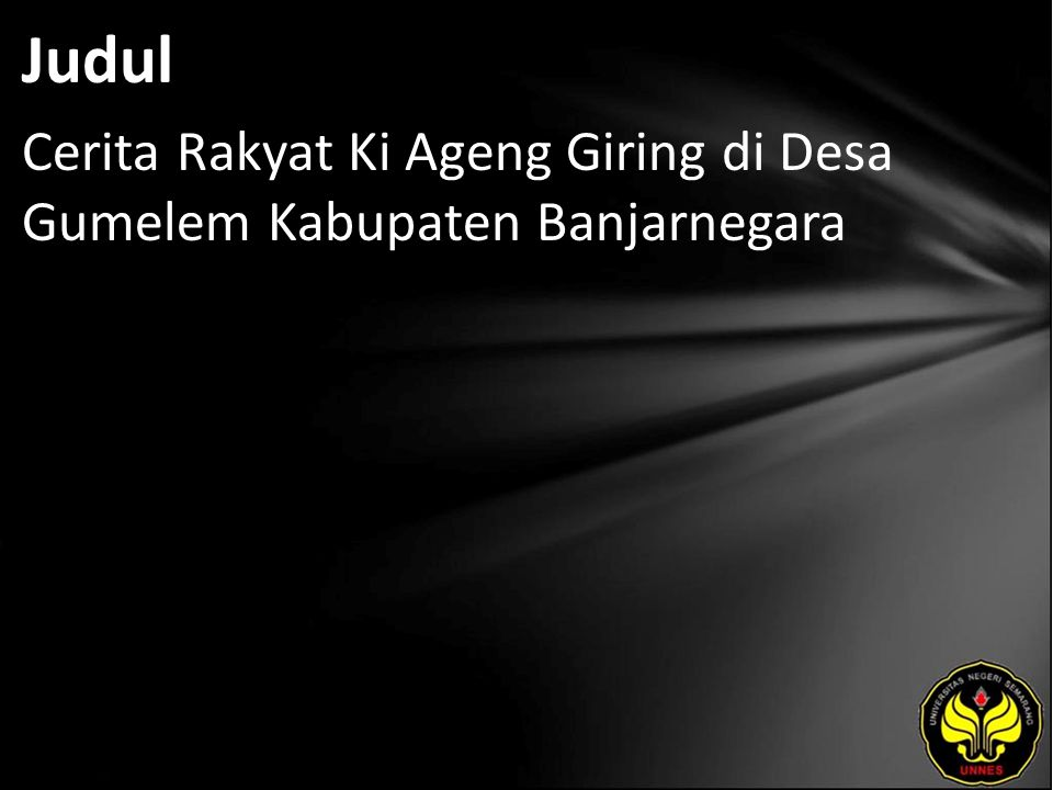 Abstrak Cerita rakyat Ki Ageng Giring merupakan cerita rakyat yang hidup dan berkembang di wilayah Desa Gumelem Kabupaten Banjarnegara dan sekitarnya.