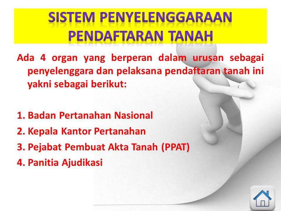 Ada 4 organ yang berperan dalam urusan sebagai penyelenggara dan pelaksana pendaftaran tanah ini yakni sebagai berikut: 1. Badan Pertanahan Nasional 2