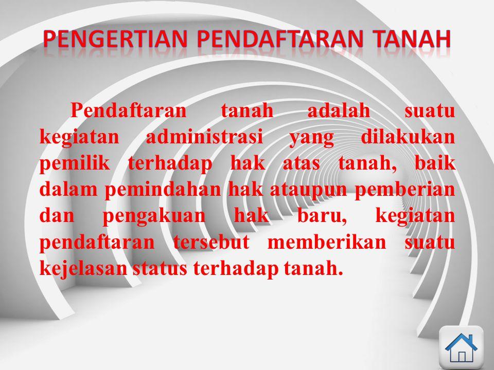 Pendaftaran tanah adalah suatu kegiatan administrasi yang dilakukan pemilik terhadap hak atas tanah, baik dalam pemindahan hak ataupun pemberian dan p