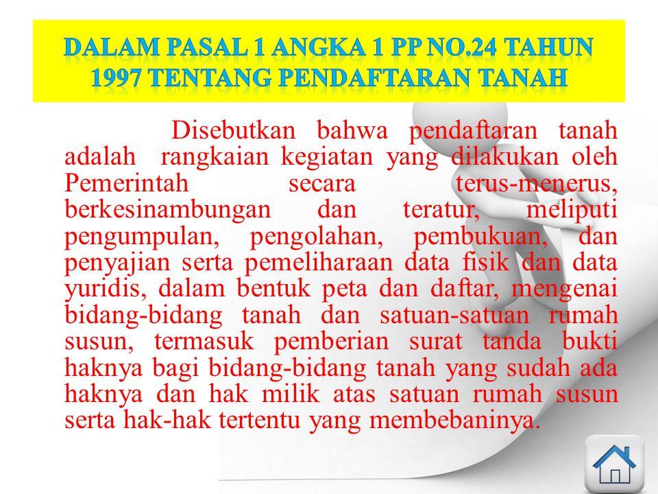 Dalam ketentuan Pasal 9 ayat (1) PP 24/199 sebagai berikut: Bidang-bidang tanah yang dipunyai dengan hak milik, hak guna usaha, hak guna bangunan dan hak pakai Tanah hak pengelolaan Tanah wakaf Hak milik atas satuan rumah susun Hak tanggungan Tanah negara
