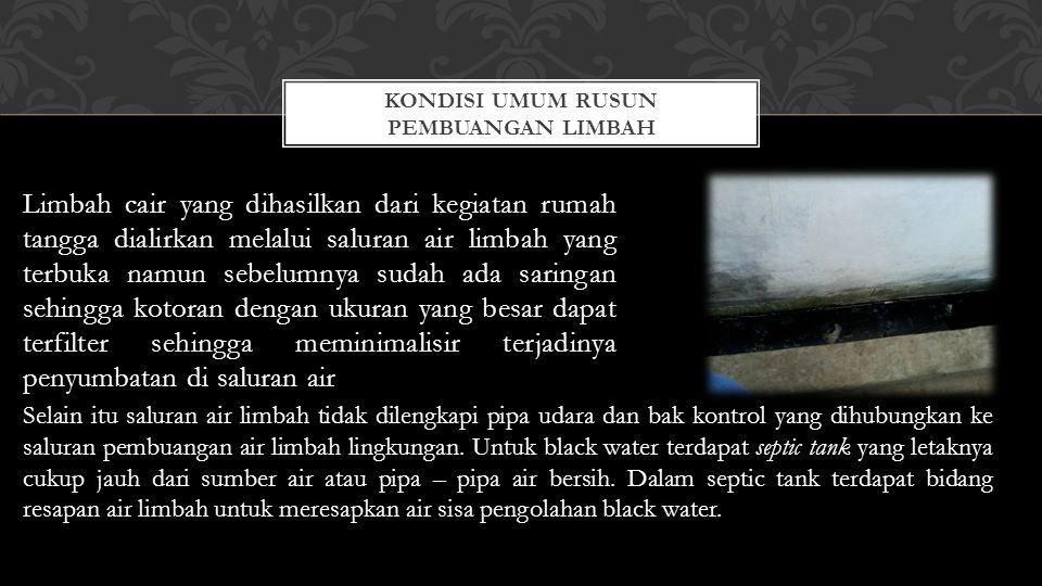 Limbah cair yang dihasilkan dari kegiatan rumah tangga dialirkan melalui saluran air limbah yang terbuka namun sebelumnya sudah ada saringan sehingga