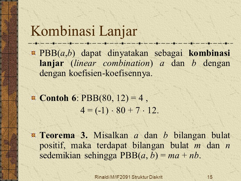 Rinaldi M/IF2091 Struktur Diskrit15 Kombinasi Lanjar PBB(a,b) dapat dinyatakan sebagai kombinasi lanjar (linear combination) a dan b dengan dengan koe