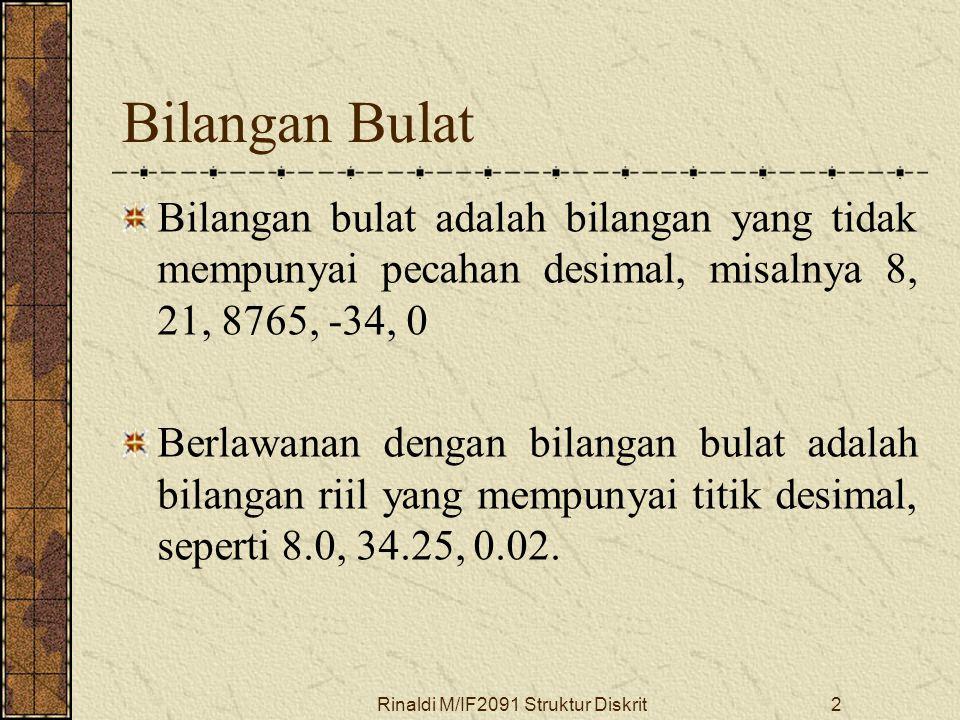 Rinaldi M/IF2091 Struktur Diskrit2 Bilangan Bulat Bilangan bulat adalah bilangan yang tidak mempunyai pecahan desimal, misalnya 8, 21, 8765, -34, 0 Be