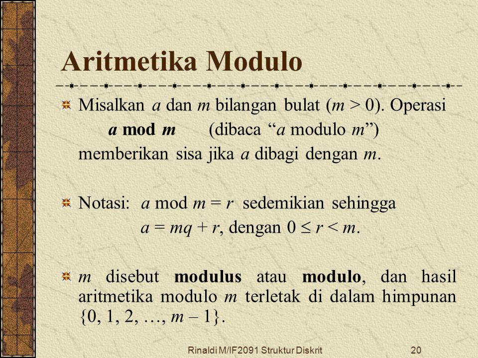 """Rinaldi M/IF2091 Struktur Diskrit20 Aritmetika Modulo Misalkan a dan m bilangan bulat (m > 0). Operasi a mod m (dibaca """"a modulo m"""") memberikan sisa j"""