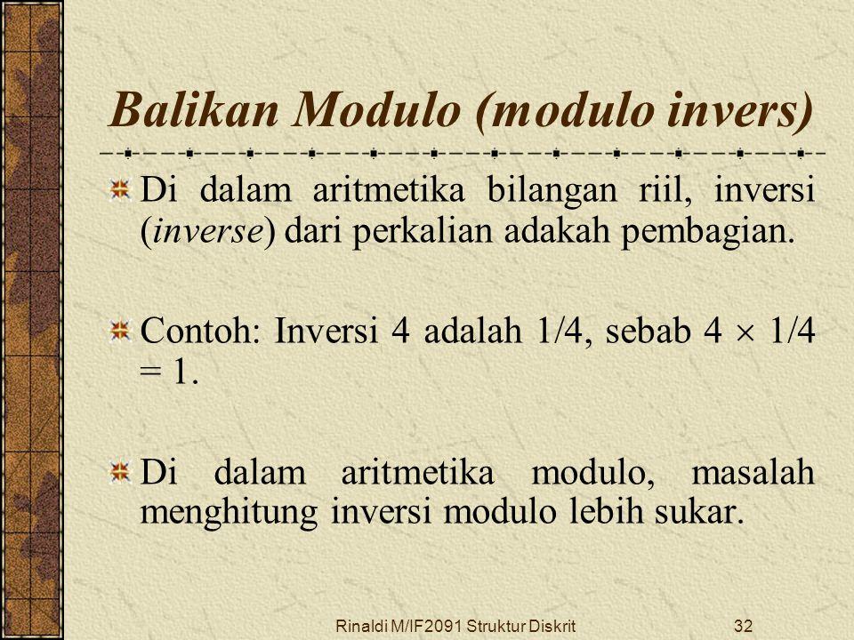 Rinaldi M/IF2091 Struktur Diskrit32 Balikan Modulo (modulo invers) Di dalam aritmetika bilangan riil, inversi (inverse) dari perkalian adakah pembagia