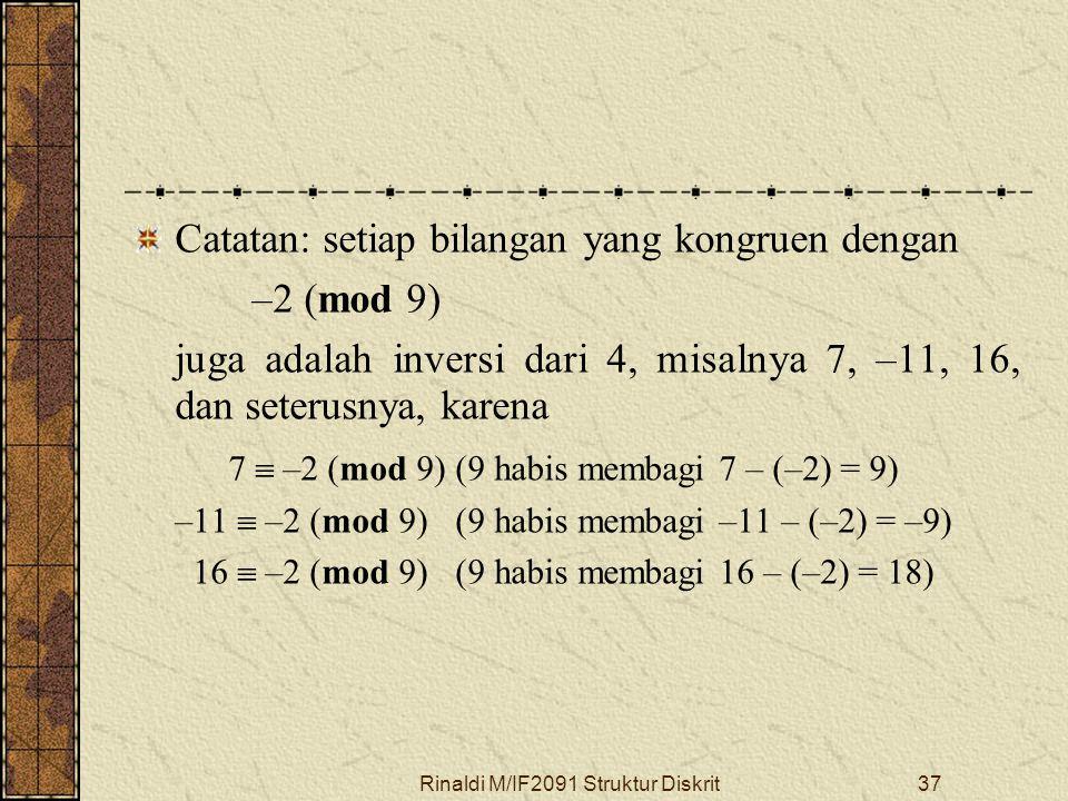 Rinaldi M/IF2091 Struktur Diskrit37 Catatan: setiap bilangan yang kongruen dengan –2 (mod 9) juga adalah inversi dari 4, misalnya 7, –11, 16, dan sete