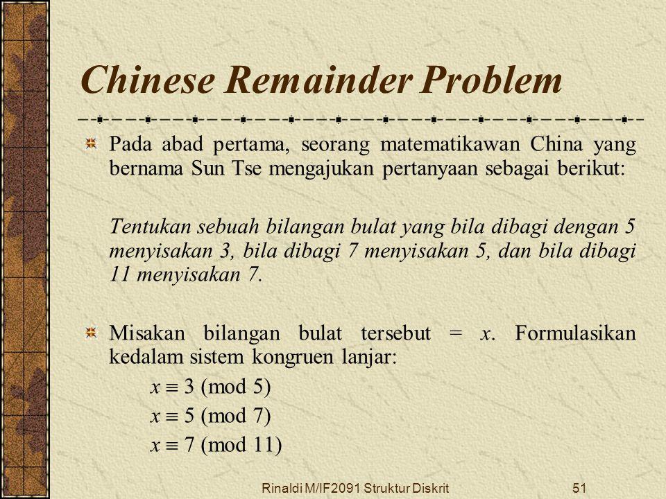 Rinaldi M/IF2091 Struktur Diskrit51 Chinese Remainder Problem Pada abad pertama, seorang matematikawan China yang bernama Sun Tse mengajukan pertanyaa