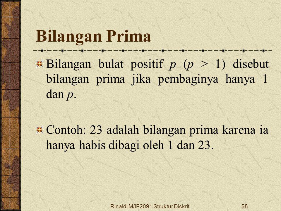 Rinaldi M/IF2091 Struktur Diskrit55 Bilangan Prima Bilangan bulat positif p (p > 1) disebut bilangan prima jika pembaginya hanya 1 dan p. Contoh: 23 a