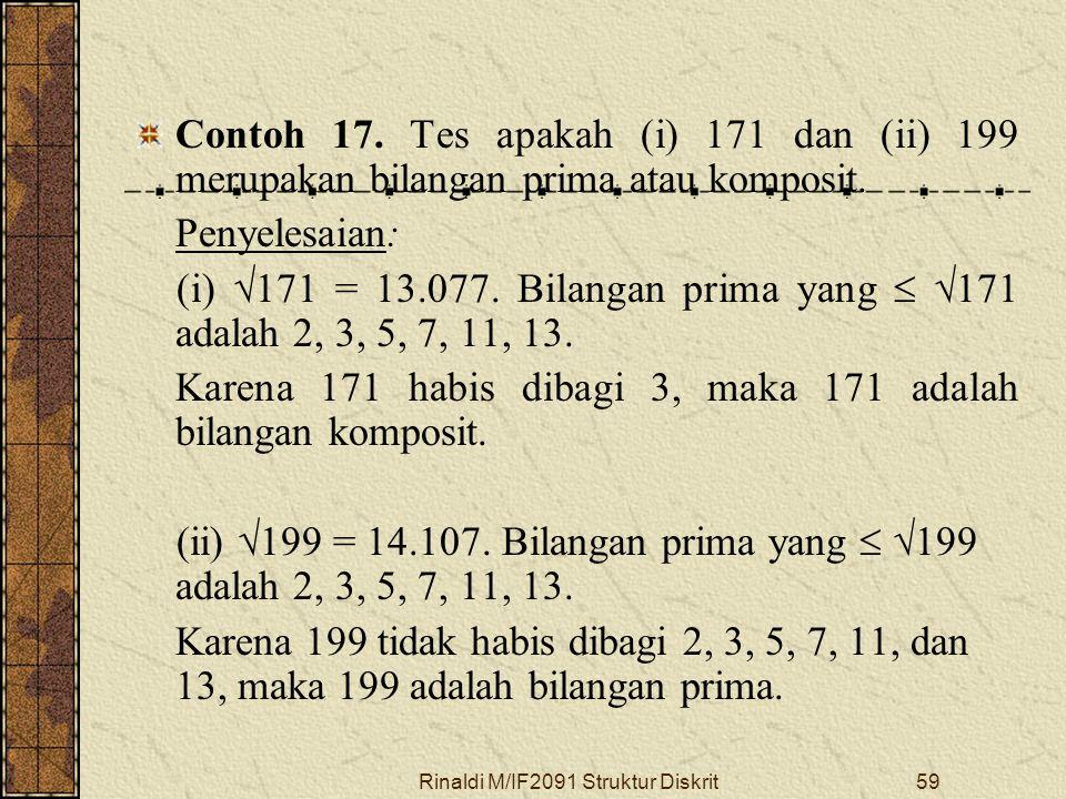 Rinaldi M/IF2091 Struktur Diskrit59 Contoh 17. Tes apakah (i) 171 dan (ii) 199 merupakan bilangan prima atau komposit. Penyelesaian: (i)  171 = 13.07