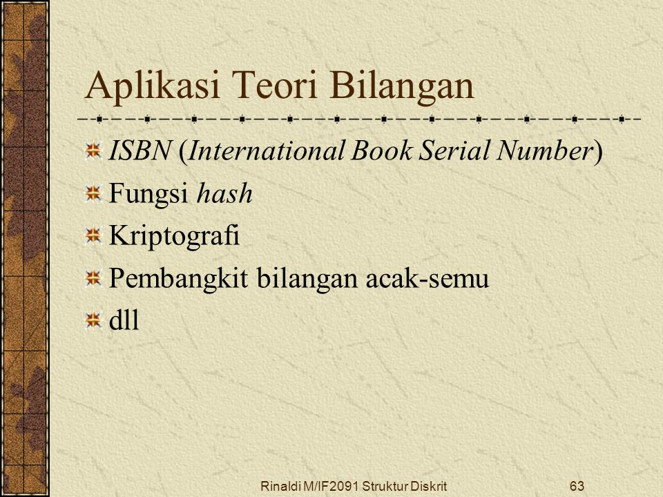Rinaldi M/IF2091 Struktur Diskrit63 Aplikasi Teori Bilangan ISBN (International Book Serial Number) Fungsi hash Kriptografi Pembangkit bilangan acak-s