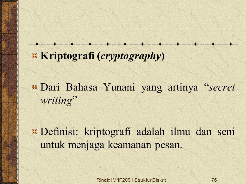 "Rinaldi M/IF2091 Struktur Diskrit76 Kriptografi (cryptography) Dari Bahasa Yunani yang artinya ""secret writing"" Definisi: kriptografi adalah ilmu dan"