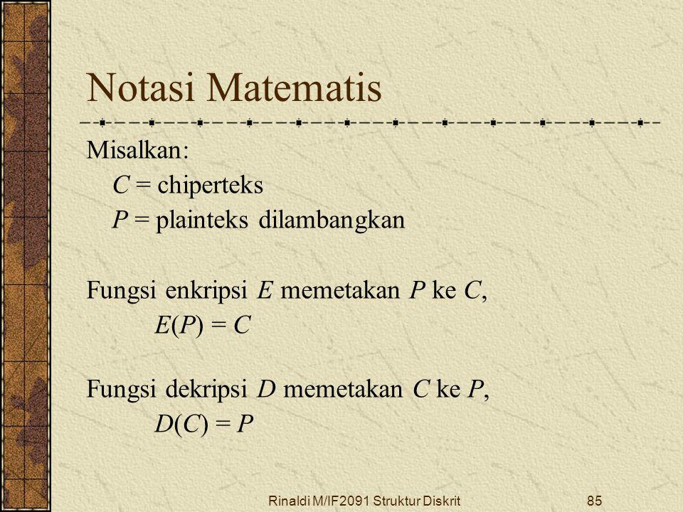 Rinaldi M/IF2091 Struktur Diskrit85 Notasi Matematis Misalkan: C = chiperteks P = plainteks dilambangkan Fungsi enkripsi E memetakan P ke C, E(P) = C
