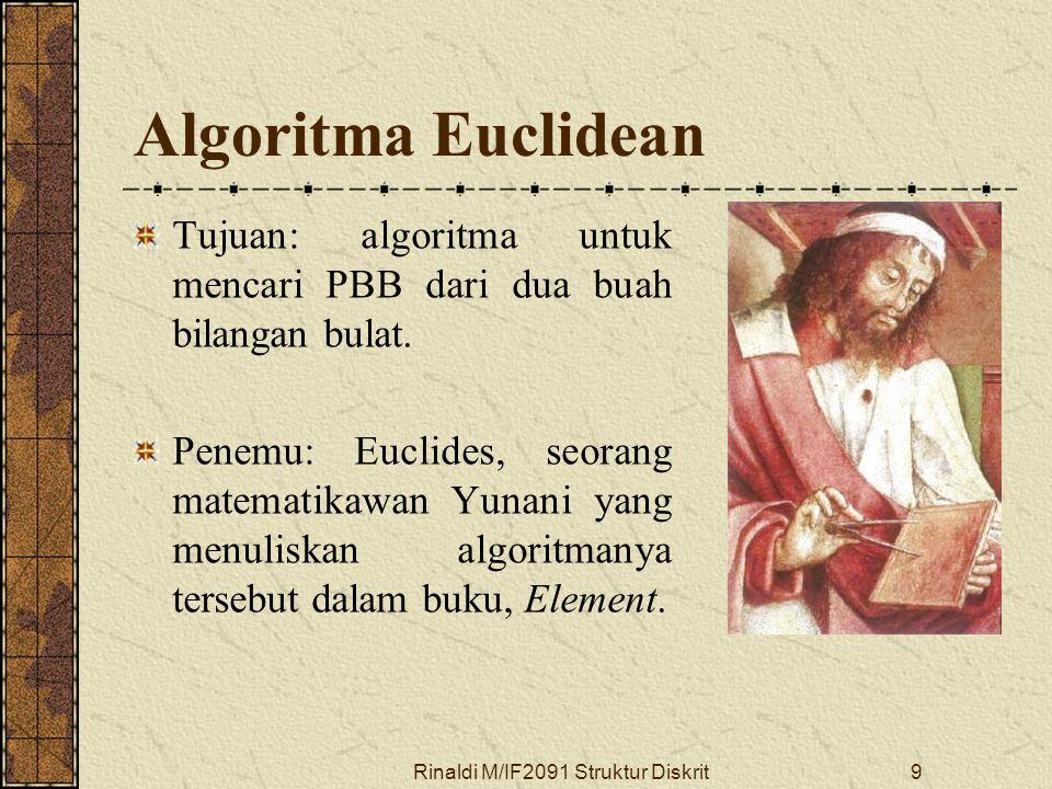 Rinaldi M/IF2091 Struktur Diskrit9 Algoritma Euclidean Tujuan: algoritma untuk mencari PBB dari dua buah bilangan bulat. Penemu: Euclides, seorang mat