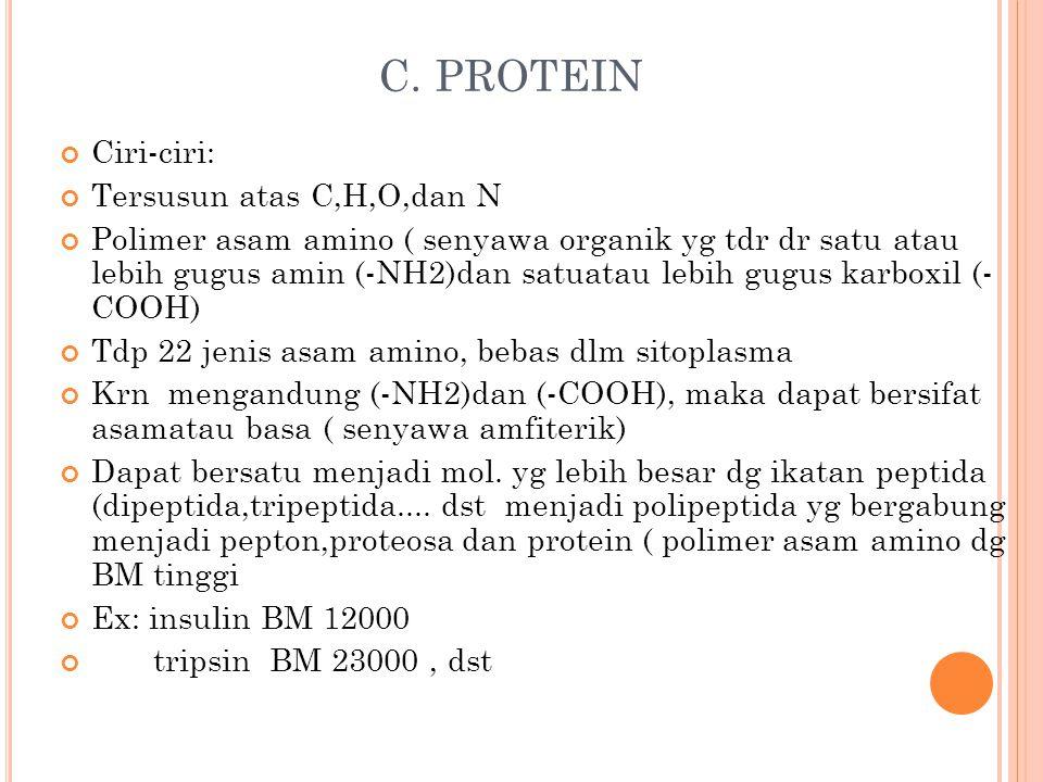 C. PROTEIN Ciri-ciri: Tersusun atas C,H,O,dan N Polimer asam amino ( senyawa organik yg tdr dr satu atau lebih gugus amin (-NH2)dan satuatau lebih gug