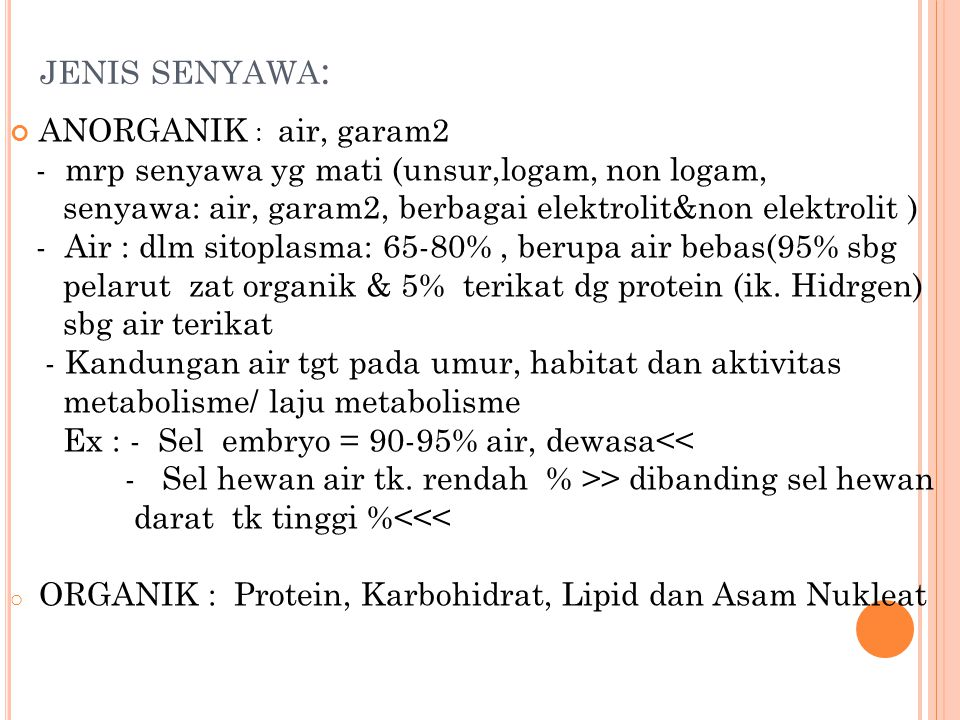 JENIS SENYAWA : ANORGANIK : air, garam2 - mrp senyawa yg mati (unsur,logam, non logam, senyawa: air, garam2, berbagai elektrolit&non elektrolit ) - Ai