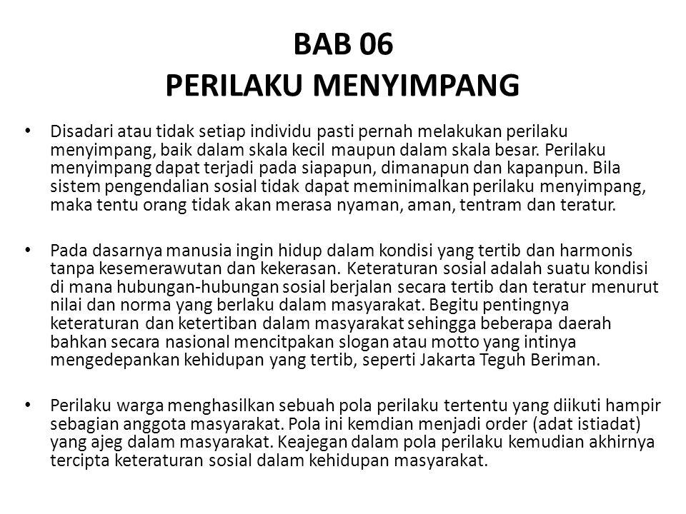 BAB 06 PERILAKU MENYIMPANG Disadari atau tidak setiap individu pasti pernah melakukan perilaku menyimpang, baik dalam skala kecil maupun dalam skala b