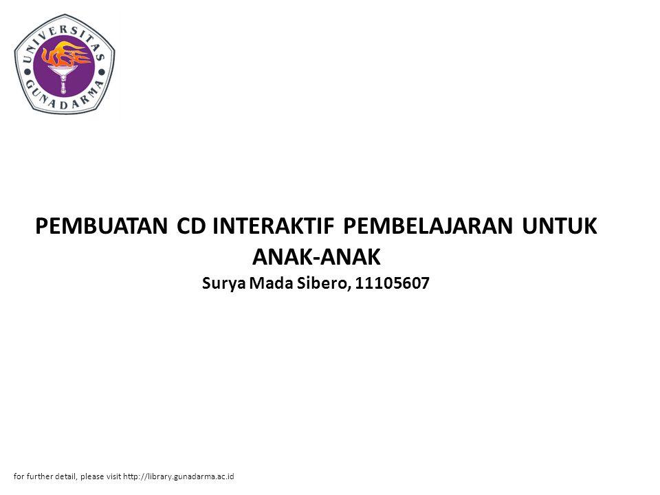 PEMBUATAN CD INTERAKTIF PEMBELAJARAN UNTUK ANAK-ANAK Surya Mada Sibero, 11105607 for further detail, please visit http://library.gunadarma.ac.id