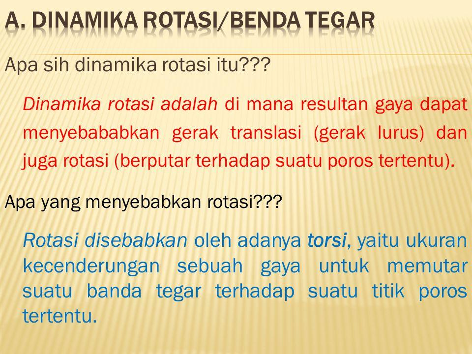 Apa sih dinamika rotasi itu??? Dinamika rotasi adalah di mana resultan gaya dapat menyebababkan gerak translasi (gerak lurus) dan juga rotasi (berputa