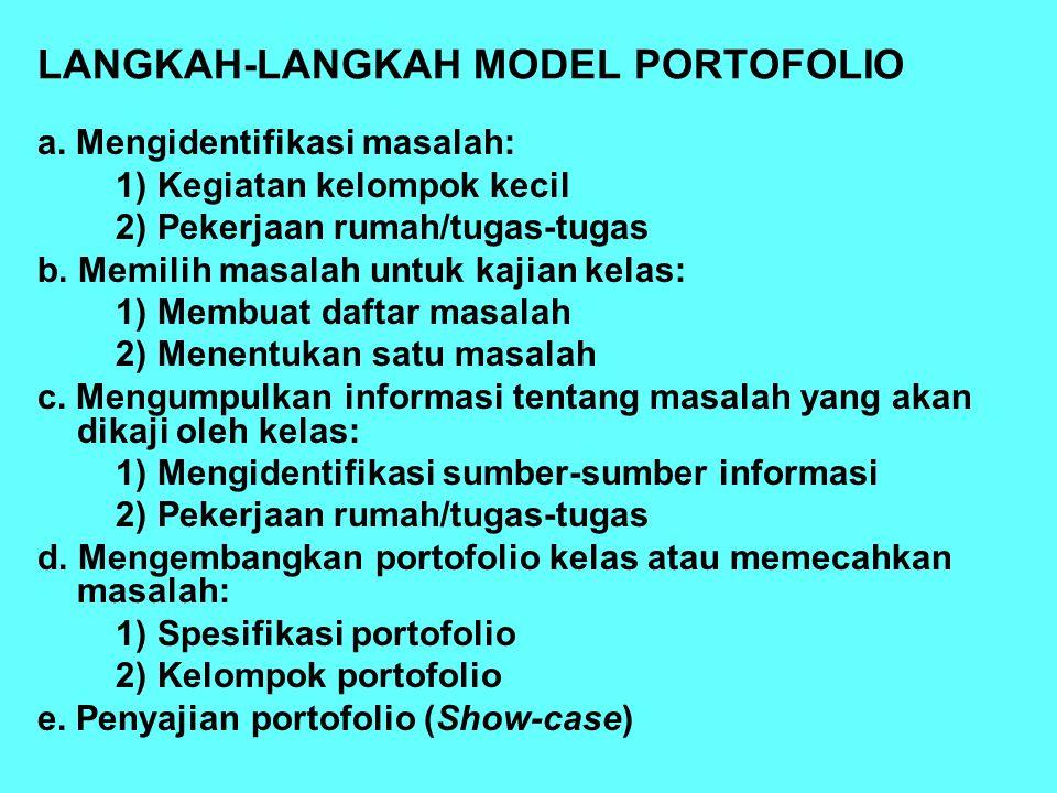 LANGKAH-LANGKAH MODEL PORTOFOLIO a. Mengidentifikasi masalah: 1) Kegiatan kelompok kecil 2) Pekerjaan rumah/tugas-tugas b. Memilih masalah untuk kajia