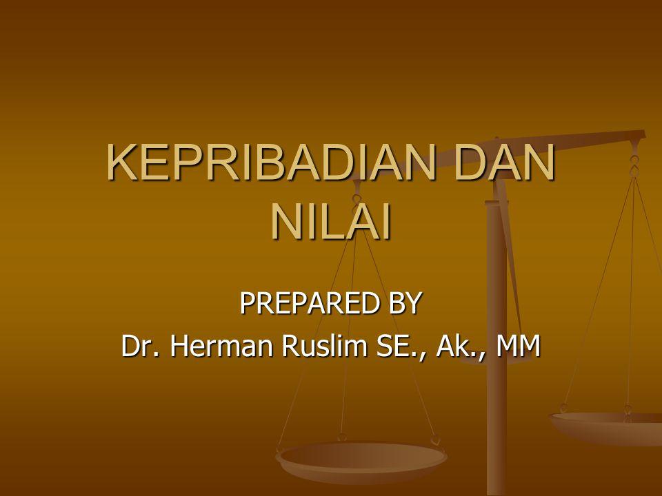 KEPRIBADIAN DAN NILAI PREPARED BY Dr. Herman Ruslim SE., Ak., MM